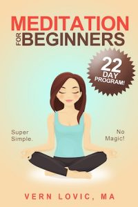 Meditation For Beginners - A 22 Day Program to help new meditators succeed.